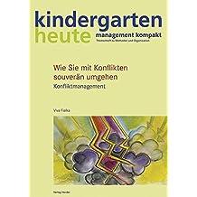 Wie Sie mit Konflikten souverän umgehen: Konfliktmanagement (kindergarten heute - management kompakt / Themenheft zu Methoden und Organisation)