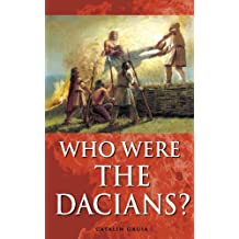 Who Were The Dacians? (Romania Explained To My Friends Abroad Book 5) (English Edition)