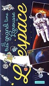 """Afficher """"Le très grand livre Larousse de l'espace"""""""