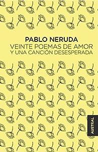 Veinte poemas de amor y una canción desesperada par Pablo Neruda