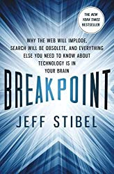 Breakpoint: Why the Web will Implode, Search will be Obsolete, and Everything Else you Need to Know about Technology is in Your Brain by Jeff Stibel (2013-07-23)