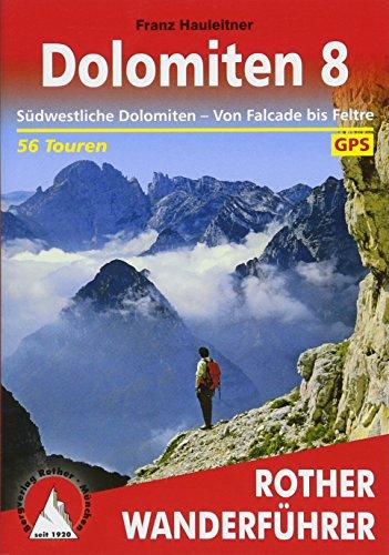 Dolomiten 8: Südwestliche Dolomiten - Von Falcade bis Feltre. 56 Touren. Mit GPS-Tracks (Rother Wanderführer)