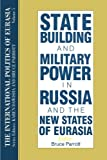 005: The International Politics of Eurasia: v. 5: State Building and Military Power in Russia and the New States of Eurasia