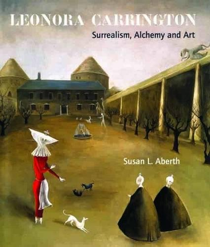 Leonora Carrington: Surrealism, Alchemy and Art por Susan Aberth
