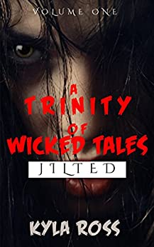 A Trinity of Wicked Tales- Jilted: A Splatterpunk Horror Anthology (English Edition) von [Ross, Kyla]
