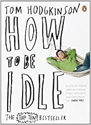 How To Be Idle by Hodgkinson, Tom (June 30, 2005) Paperback