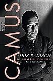 Camus: Das Ideal der Einfachheit - Eine Biographie - Iris Radisch