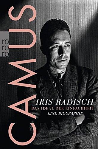 Buchseite und Rezensionen zu 'Camus: Das Ideal der Einfachheit - Eine Biographie' von Iris Radisch