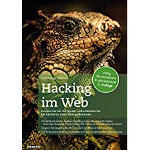 Hacking im Web: Cross-Site-Scripting, SQL Injections, File Inklusion, Header Injection, Cross-Site-Request-Forgery und Clickjacking: Schließen Sie die Lücken in Ihrer Webanwendung