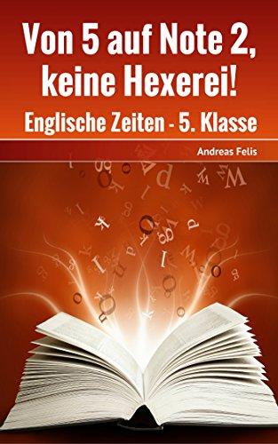 Von 5 auf Note 2, keine Hexerei!: Englische Zeiten - 5. Klasse (Englische Grammatik 1) - Sprachen Hexerei Von