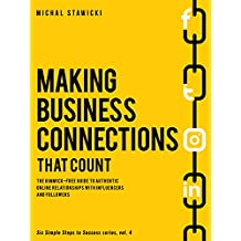 Making Business Connections That Count: The Gimmick-free Guide to Authentic Online Relationships  with Influencers and Followers (Six Simple Steps to Success Book 4) (English Edition)