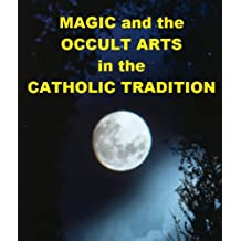 Magic and the Occult Arts in the Catholic Tradition (English Edition)