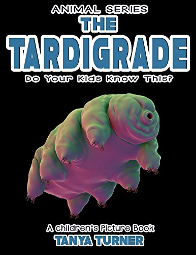 THE TARDIGRADE Do Your Kids Know This?: A Children\'s Picture Book (Amazing Creatures 6) (English Edition)