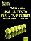 Image de Usa la testa per il tuo tennis: Come la mente ti fa vincere