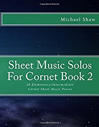 Sheet Music Solos For Cornet Book 2: 20 Elementary/Intermediate Cornet Sheet Music Pieces: Volume 2 by Michael Shaw (2015-10-14)