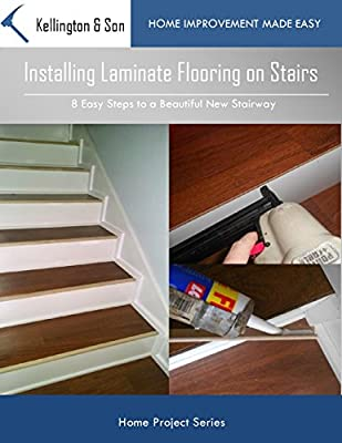 Installing Laminate Flooring on Stairs: 8 Easy Steps to a Beautiful Stairway (Home Project Series Book 2) - low-cost UK flooring shop.