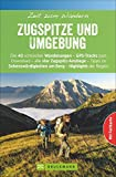 Wanderführer Zugspitze - Zeit zum Wandern: Die 40 schönsten Wanderungen – GPS-Tracks zum Download – alle 4 Zugspitz-Routen – Familientouren, ... der Region (Bruckmanns Wanderführer)