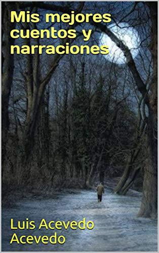 Mis mejores cuentos y narraciones por Luis Acevedo Acevedo