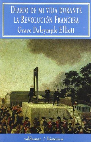 Diario de mi vida durante la Revolución Francesa (Histórica) por Grace Dalrymple Elliott