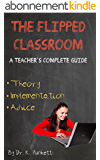 The Flipped Classroom - A Teacher's Complete Guide: Theory, Implementation, and Advice (English Edition)
