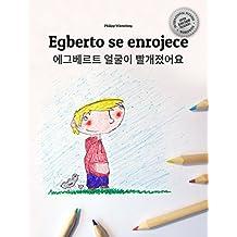 Egberto se enrojece/에그베르트 얼굴이 빨개졌어요: Libro infantil ilustrado español-coreano (Edición bilingüe)