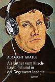 Als Luther vom Kirschbaum fiel und in der Gegenwart landete: Roman
