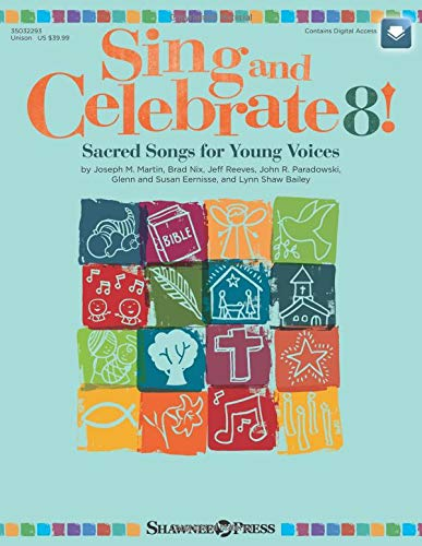 Sing and Celebrate 8! Sacred Songs for Young Voices: Sacred Songs for Young Voices