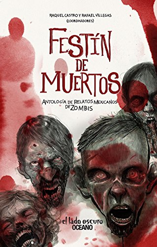 Festin de Muertos: Antologia de Relatos Mexicanos de Zombis por Raquel Castro