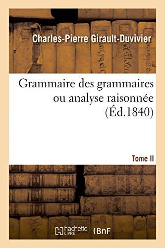 Grammaire des grammaires T. 2: Analyse raisonnée des meilleurs traités sur la langue française par Charles-Pierre Girault-Duvivier