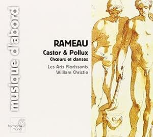 Rameau : Castor et Pollux - choeurs et danses / Les Arts Florissants, William Christie