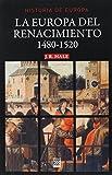 La Europa del Renacimiento: 1480-1520 (Historia de Europa)