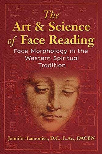 The Art and Science of Face Reading: Face Morphology in the Western Spiritual Tradition por Jennifer Lamonica