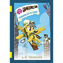 My Little Pony: Daring Do and the Forbidden City of Clouds (The Daring Do Adventure Collection) by G. M. Berrow (2016-07-05)