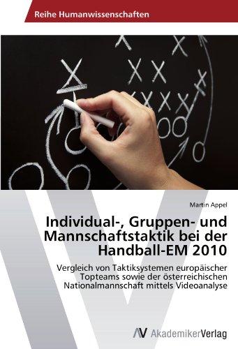 Individual-, Gruppen- und Mannschaftstaktik bei der Handball-EM 2010: Vergleich von Taktiksystemen europäischer Topteams sowie der österreichischen Nationalmannschaft mittels Videoanalyse