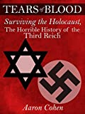 Tears of Blood: Surviving the Holocaust, The Horrible History of the Third Reich