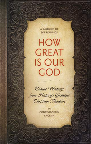 How Great is Our God: Classic Writings from History's Greatest Christian Thinkers in Contempory Language (English Edition)