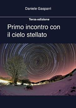 Primo incontro con il cielo stellato ---Terza edizione--- (Italian Edition) by [Gasparri, Daniele]