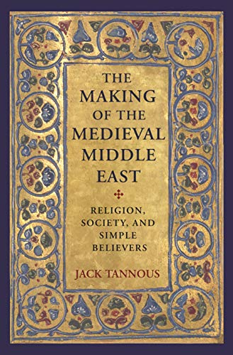 The Making of the Medieval Middle East: Religion, Society, and Simple Believers (English Edition)