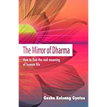 The Mirror of Dharma: How to Find the Real Meaning of Human Life