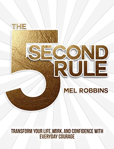 the-5-second-rule-transform-your-life-work-and-confidence-with-everyday-courage