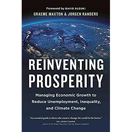 Reinventing Prosperity : Managing Economic Growth to Reduce Unemployment, Inequality and Climate Change