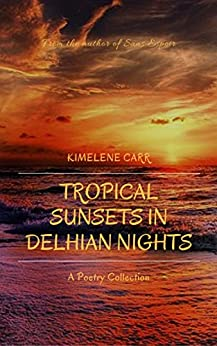 Tropical Sunsets in Delhian Nights: A Poetry Collection by [Carr, Kimelene]