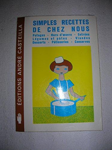 Simples recettes de chez nous : Potages, hors-d'oeuvre, entrées, légumes et pâtes, viandes, desserts, pâtisseries, conserves, menus
