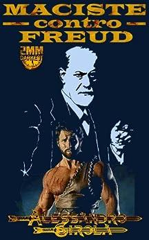 Maciste contro Freud (Le Imprese di Maciste Vol. 1) di [Girola, Alessandro]