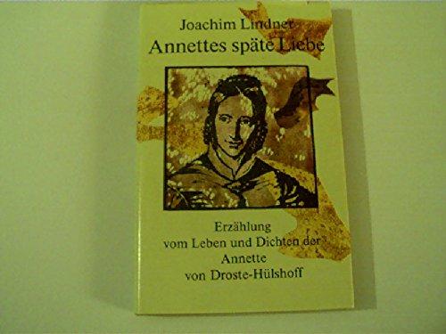 Annettes späte Liebe : Erzählung vom Leben u. Dichten d. Annette von Droste-Hülshoff.