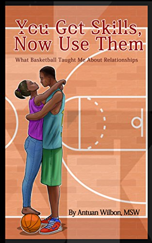 You Got Skills, Now Use Them: What Basketball Taught Me About Relationships (English Edition)