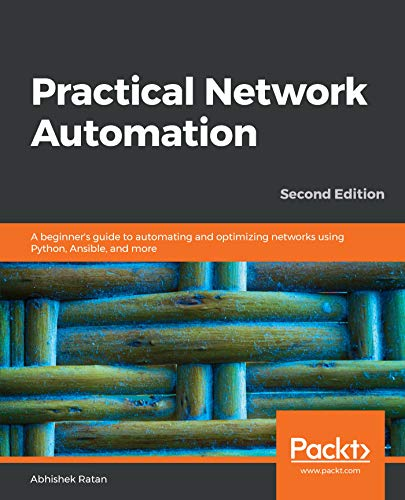 Practical Network Automation: A beginner's guide to automating and  optimizing networks using Python, Ansible, and more, 2nd Edition