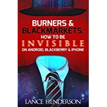 Burners & Black Markets - How to Be Invisible