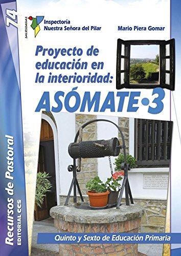 Proyecto de educación en la interioridad: ASÓMATE / 3: Quinto y Sexto de Educación Primaria (Recursos de pastoral) - 9788490234013