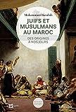 Juifs et musulmans au Maroc: Des origines à nos jours (Histoire partagée)